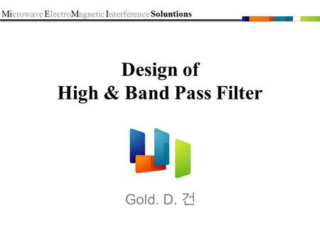 Microwave ElectroMagnetic Interference Soluntions Design of High & Band Pass Filter Gold. D. 건.