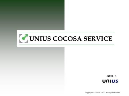Copyright © 2000 UNIUS. All rights reserved UNIUS COCOSA SERVICE 2001. 3.