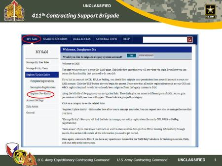 UNCLASSIFIED 411 th Contracting Support Brigade U.S. Army Expeditionary Contracting CommandU.S. Army Contracting Command UNCLASSIFIED 1 Click 하여 정보 입력을.