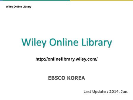 Wiley Online Library  EBSCO KOREA Last Update : 2014. Jan.