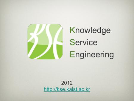 2012  Knowledge Service Engineering Knowledge Service Engineering.