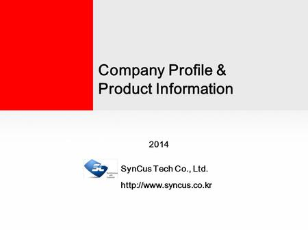 Company Profile and Product Information 2014 SynCus Tech Co., Ltd.  Company Profile & Product Information.