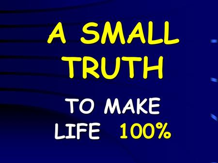 A SMALL TRUTH TO MAKE LIFE 100% IfABCDEFGHIJKLMNOPQRSTUVWXYZ is equal to 1234567891011121314151617181920212223242526.