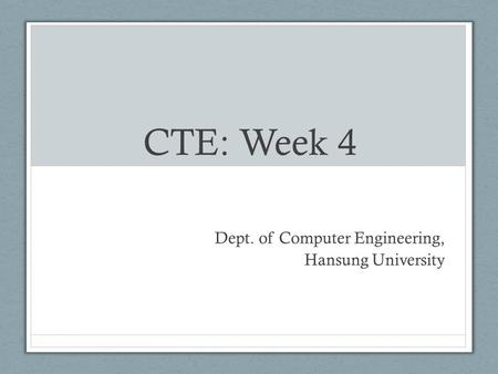 CTE: Week 4 Dept. of Computer Engineering, Hansung University.