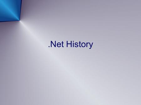 .Net History. Visual Studio.Net 2002 /.Net Framework 1.0 제품의 버전 / 특징 2002 년 - Visual Studio.Net 2002 /.Net Framework 1.0 첫 통합 개발 환경 - C# 언어 등장 (C# 1.0)
