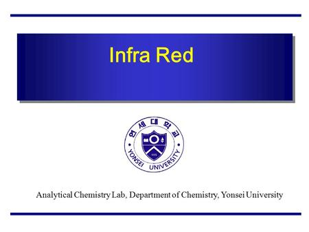 Analytical Chemistry Lab, Department of Chemistry, Yonsei University Infra Red.