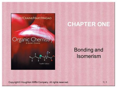 Copyright © Houghton Mifflin Company. All rights reserved.1 | 1 CHAPTER ONE Bonding and Isomerism.