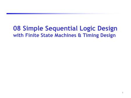 1 08 Simple Sequential Logic Design with Finite State Machines & Timing Design.