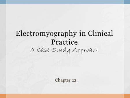Electromyography in Clinical Practice A Case Study Approach Chapter 22.