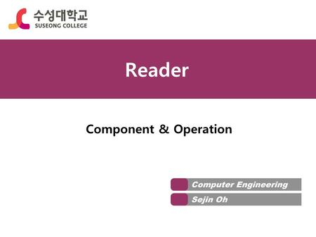 Reader Component & Operation Computer Engineering Sejin Oh.