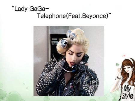 """Lady GaGa- Telephone(Feat.Beyonce)""."