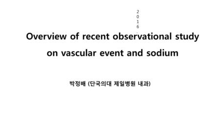 Overview of recent observational study on vascular event and sodium
