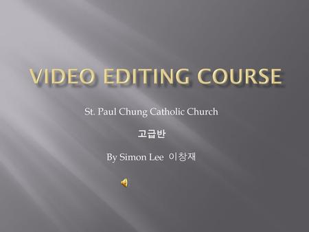 St. Paul Chung Catholic Church 고급반 By Simon Lee 이창재