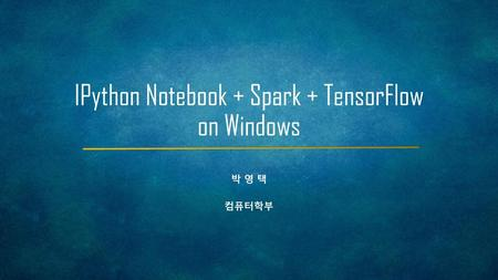 IPython Notebook + Spark + TensorFlow on Windows