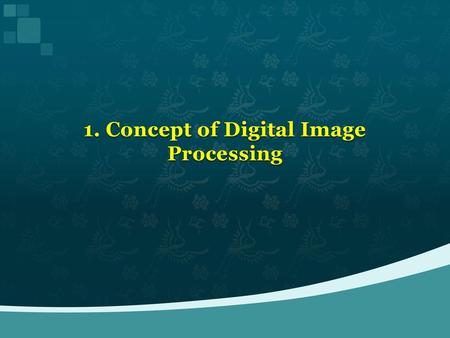 1. Concept of Digital Image Processing