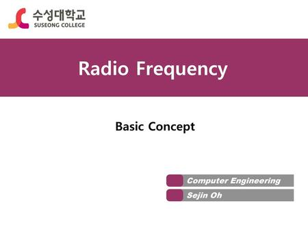 Radio Frequency Basic Concept Computer Engineering Sejin Oh.