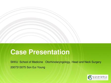 Case Presentation SKKU School of Medicine Otorhinolaryngology, Head and Neck Surgery 2007313075 Son Eui Young 1.