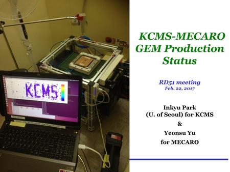 KCMS-MECARO GEM Production Status RD51 meeting Feb. 22, 2017