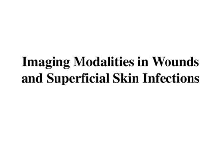Imaging Modalities in Wounds and Superficial Skin Infections