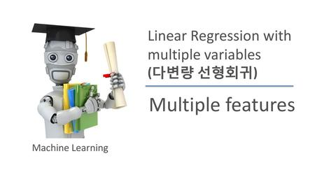 Multiple features Linear Regression with multiple variables (다변량 선형회귀)