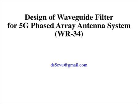 Design of Waveguide Filter for 5G Phased Array Antenna System (WR-34)