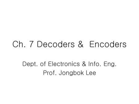 Dept. of Electronics & Info. Eng. Prof. Jongbok Lee
