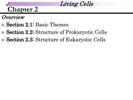Chapter 2 Living Cells Overview Section 2.1: Basic Themes