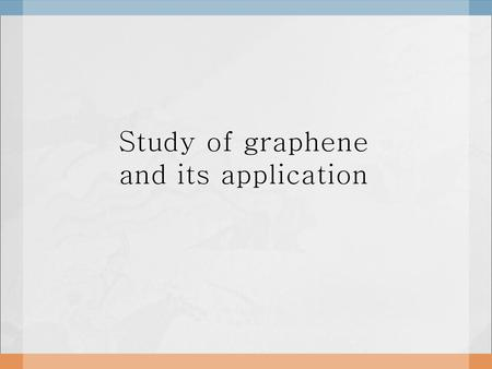 Study of graphene and its application