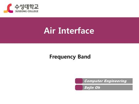 Air Interface Frequency Band Computer Engineering Sejin Oh.