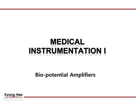 MEDICAL INSTRUMENTATION I Bio-potential Amplifiers