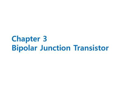 Chapter 3 Bipolar Junction Transistor