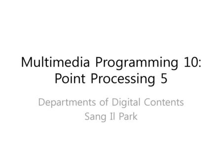 Multimedia Programming 10: Point Processing 5