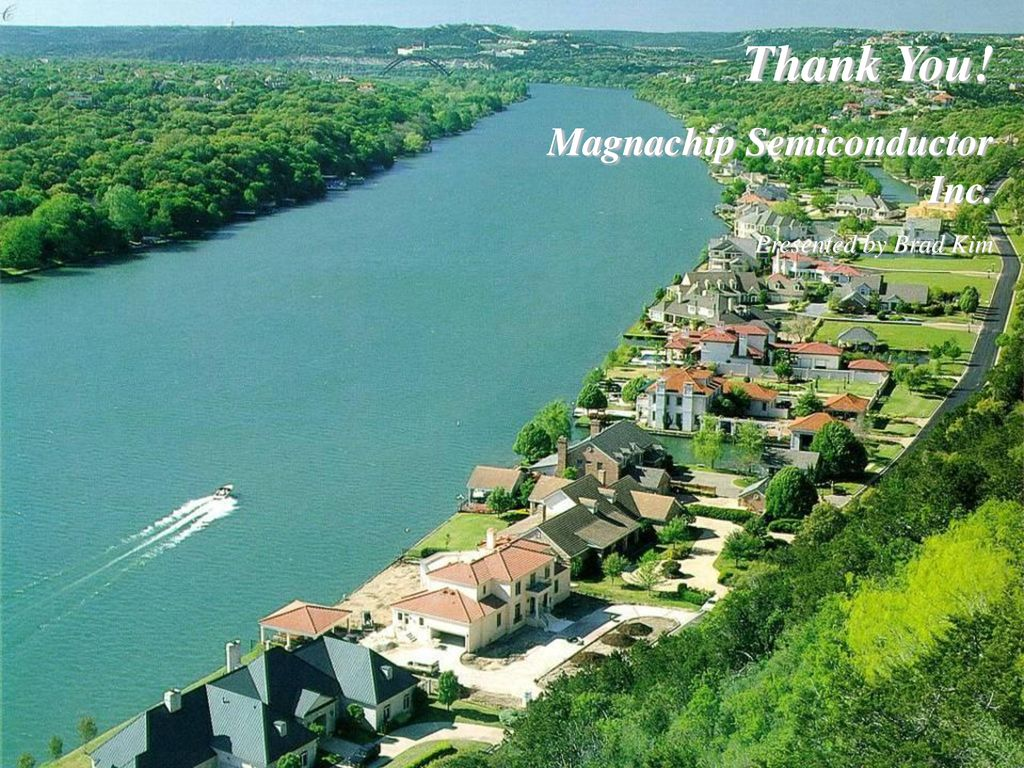 Thank You! Magnachip Semiconductor Inc. Presented by Brad Kim