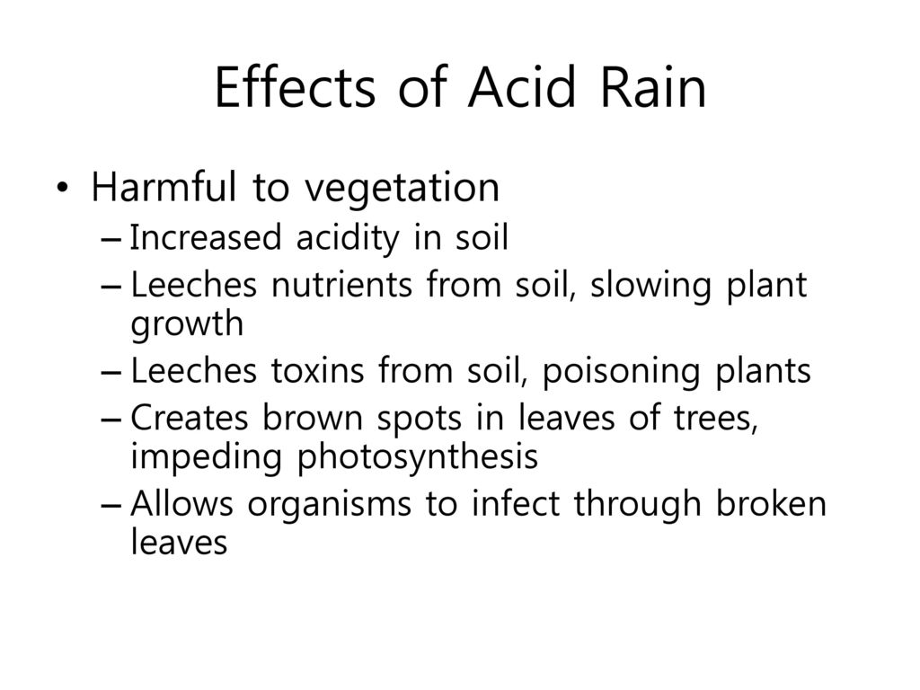 Effects of Acid Rain Harmful to vegetation Increased acidity in soil