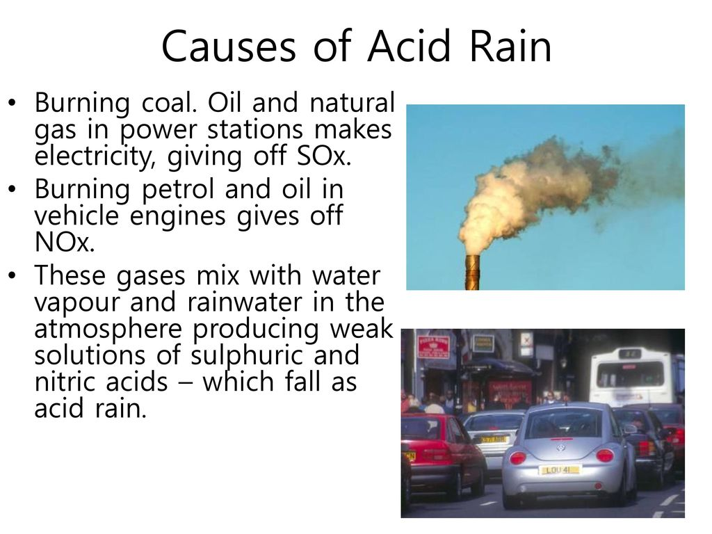 Causes of Acid Rain Burning coal. Oil and natural gas in power stations makes electricity, giving off SOx.