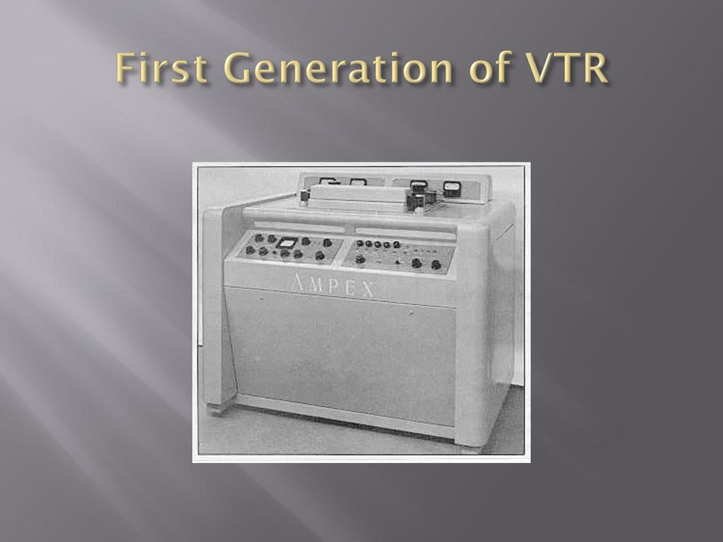 First Generation of VTR