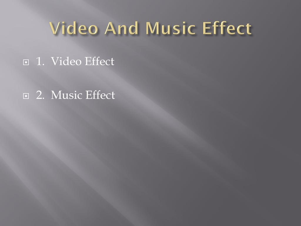 Video And Music Effect 1. Video Effect 2. Music Effect