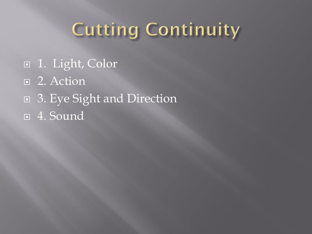 Cutting Continuity 1. Light, Color 2. Action