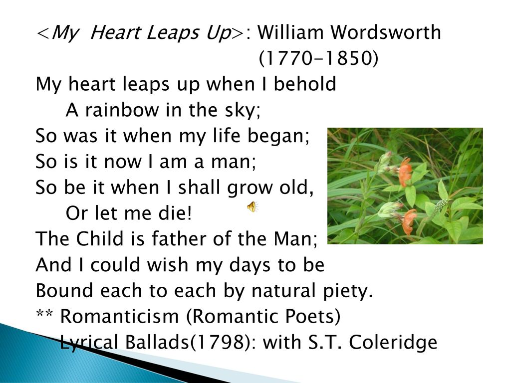 my heart leaps up by william My heart leaps up by william wordsworth sister projects: wikipedia article, data item versions of my  versions of my heart leaps up include.