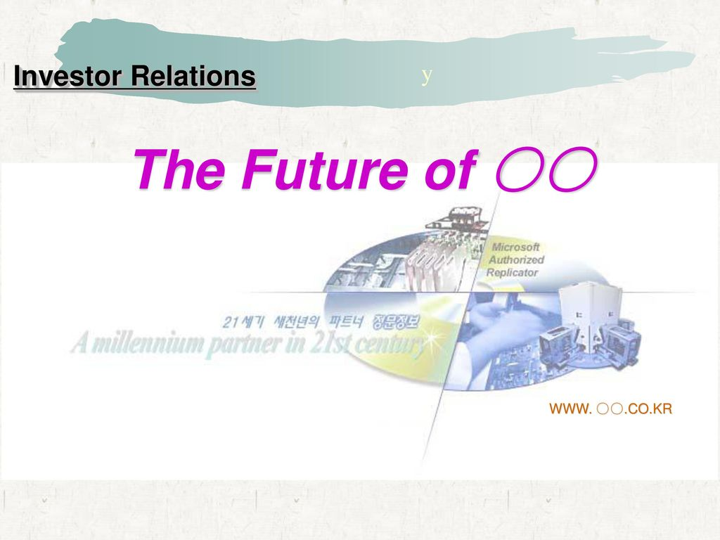 Investor Relations y The Future of ○○ WWW. ○○.CO.KR