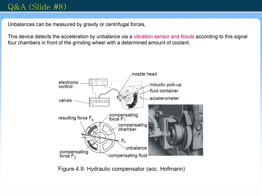 Q&A (Slide #8) Unbalances can be measured by gravity or centrifugal forces,