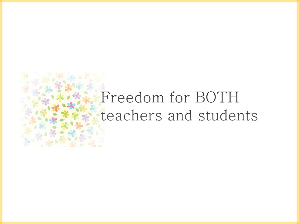 Freedom for BOTH teachers and students