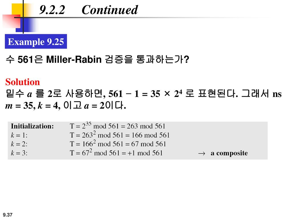 9.2.2 Continued Example 9.25 수 561은 Miller-Rabin 검증을 통과하는가 Solution