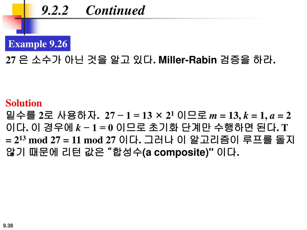 9.2.2 Continued Example 9.26. 27 은 소수가 아닌 것을 알고 있다. Miller-Rabin 검증을 하라. Solution.