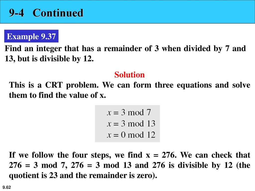 9-4 Continued Example 9.37. Find an integer that has a remainder of 3 when divided by 7 and 13, but is divisible by 12.