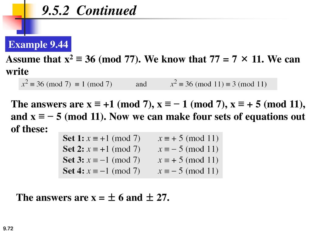 9.5.2 Continued Example 9.44. Assume that x2 ≡ 36 (mod 77). We know that 77 = 7 × 11. We can write.