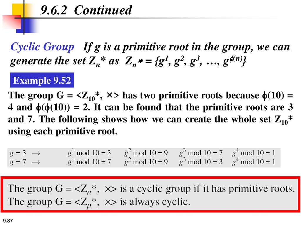 9.6.2 Continued Cyclic Group If g is a primitive root in the group, we can generate the set Zn* as Zn∗ = {g1, g2, g3, …, gf(n)}