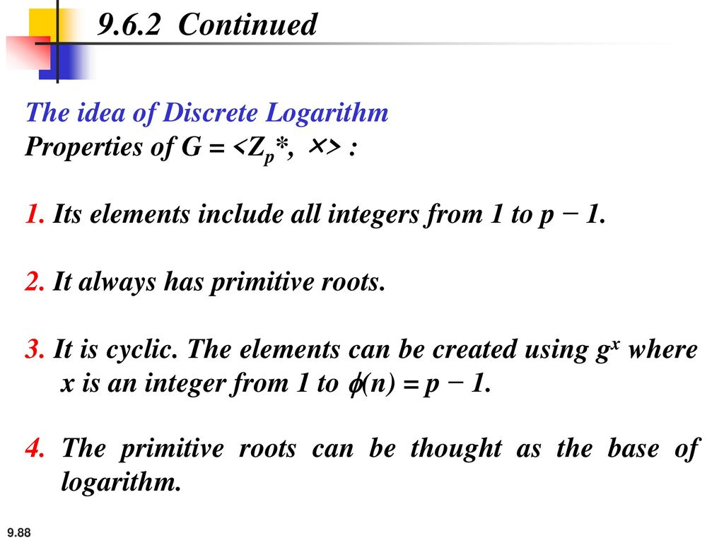 9.6.2 Continued The idea of Discrete Logarithm