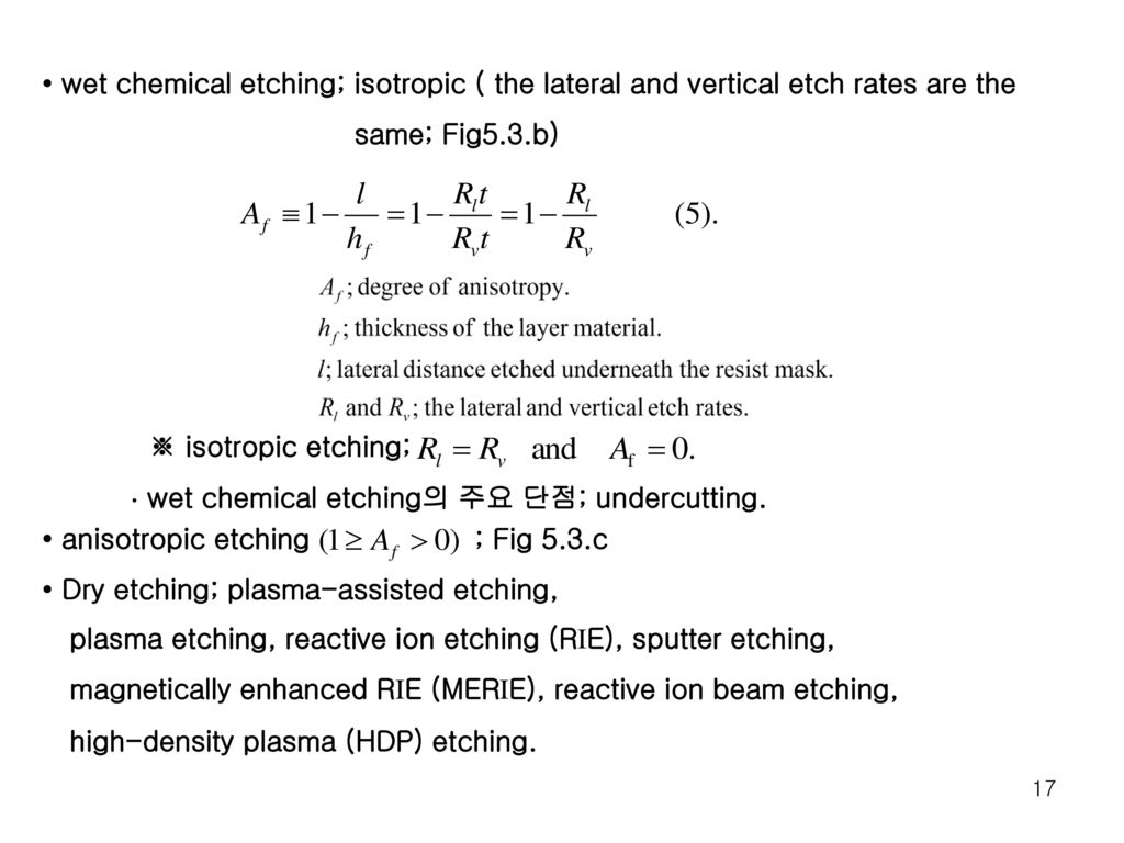 • wet chemical etching; isotropic ( the lateral and vertical etch rates are the