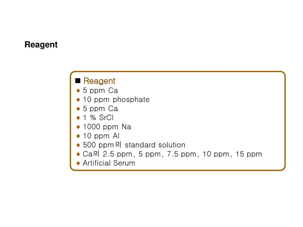 Reagent Reagent 5 ppm Ca 10 ppm phosphate 1 % SrCl 1000 ppm Na